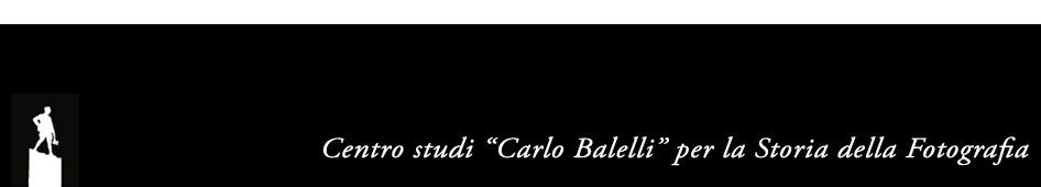 """Centro Studi """"Carlo Balelli"""" per la Storia della Fotografia"""